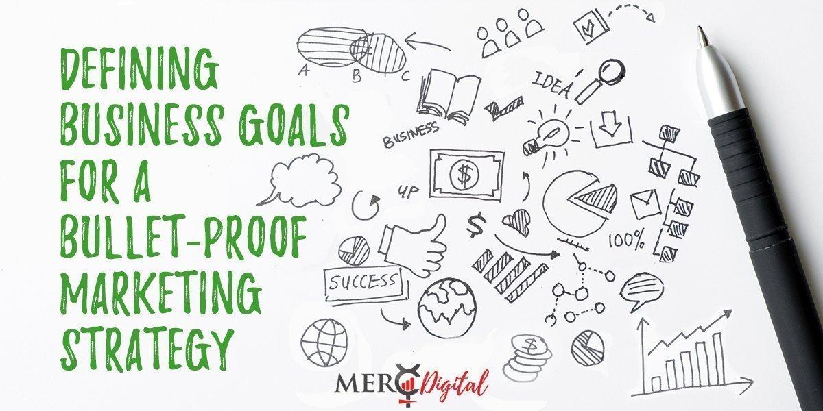 Defining Business Goals for Bullet-Proof Marketing Strategies